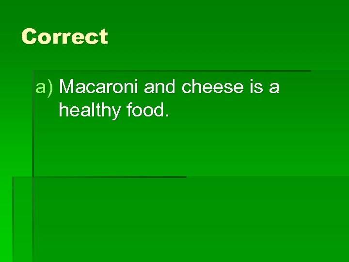 Correct a) Macaroni and cheese is a healthy food.