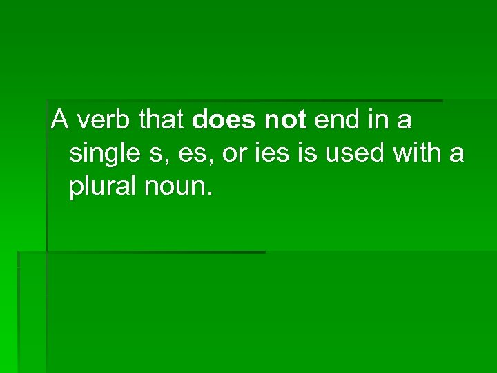 A verb that does not end in a single s, es, or ies is