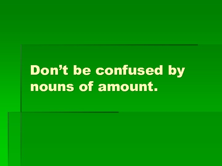 Don't be confused by nouns of amount.