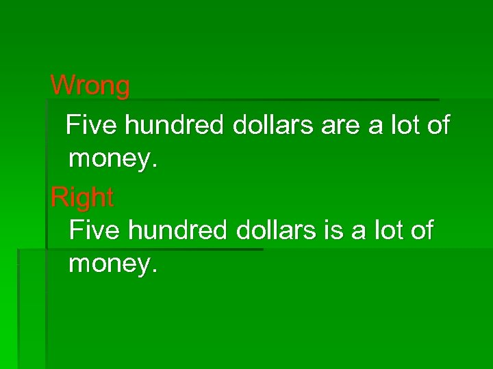 Wrong Five hundred dollars are a lot of money. Right Five hundred dollars is