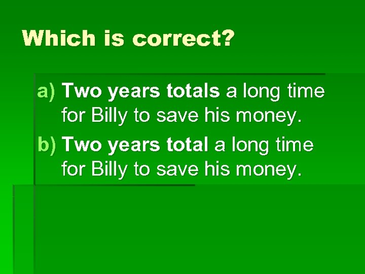 Which is correct? a) Two years totals a long time for Billy to save