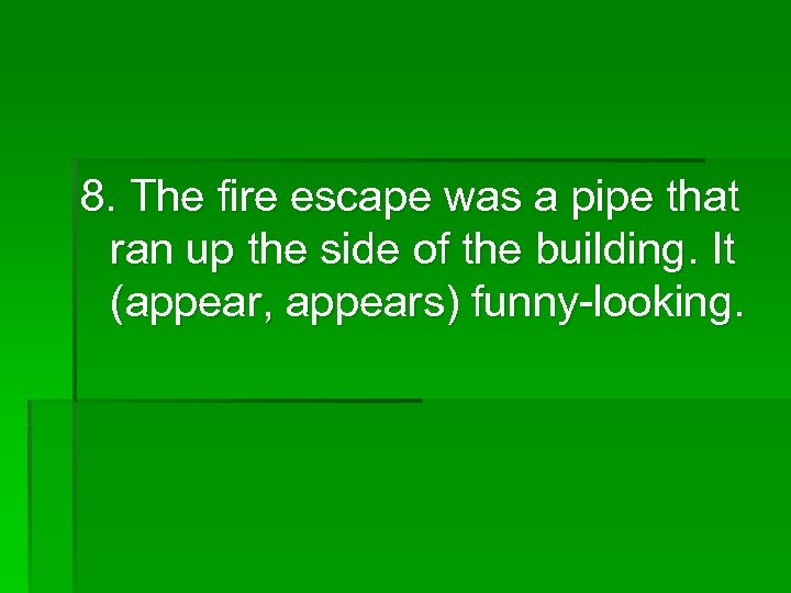 8. The fire escape was a pipe that ran up the side of the