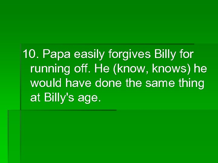 10. Papa easily forgives Billy for running off. He (know, knows) he would have