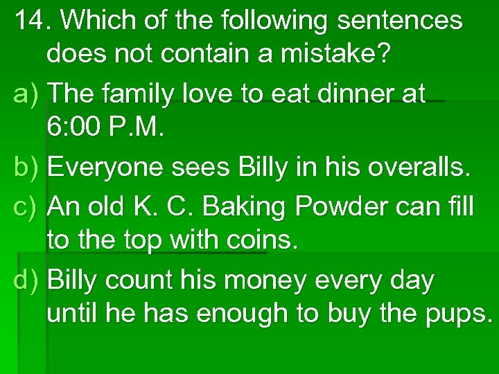 14. Which of the following sentences does not contain a mistake? a) The family