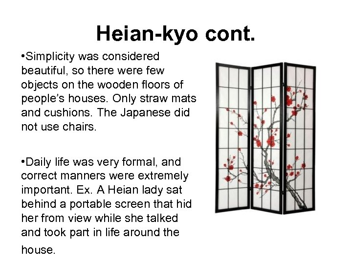 Heian-kyo cont. • Simplicity was considered beautiful, so there were few objects on the