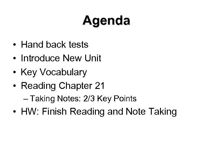 Agenda • • Hand back tests Introduce New Unit Key Vocabulary Reading Chapter 21