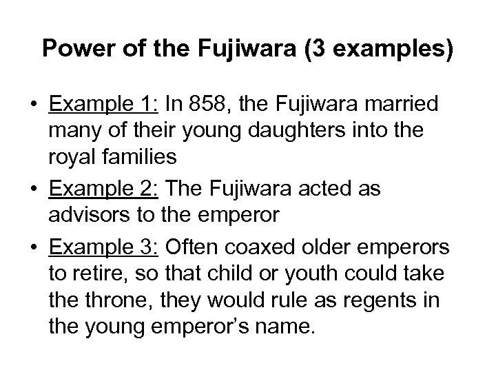 Power of the Fujiwara (3 examples) • Example 1: In 858, the Fujiwara married