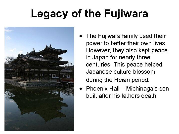 Legacy of the Fujiwara The Fujiwara family used their power to better their own