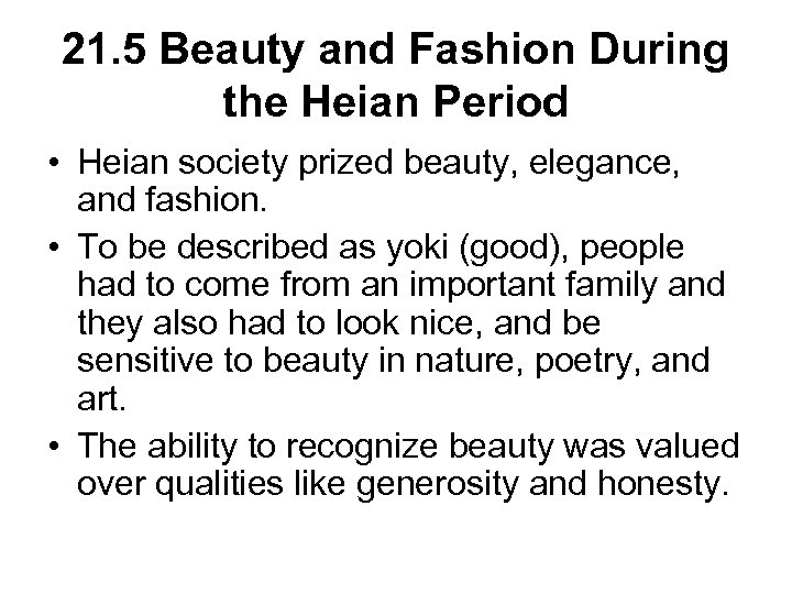 21. 5 Beauty and Fashion During the Heian Period • Heian society prized beauty,
