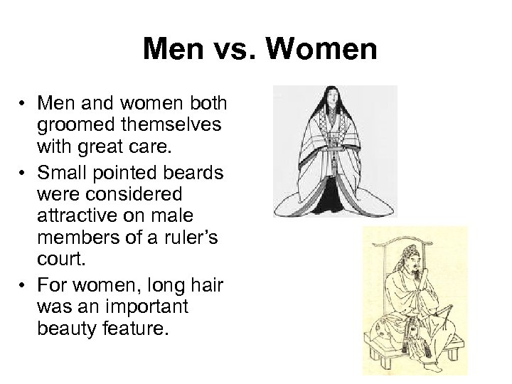 Men vs. Women • Men and women both groomed themselves with great care. •