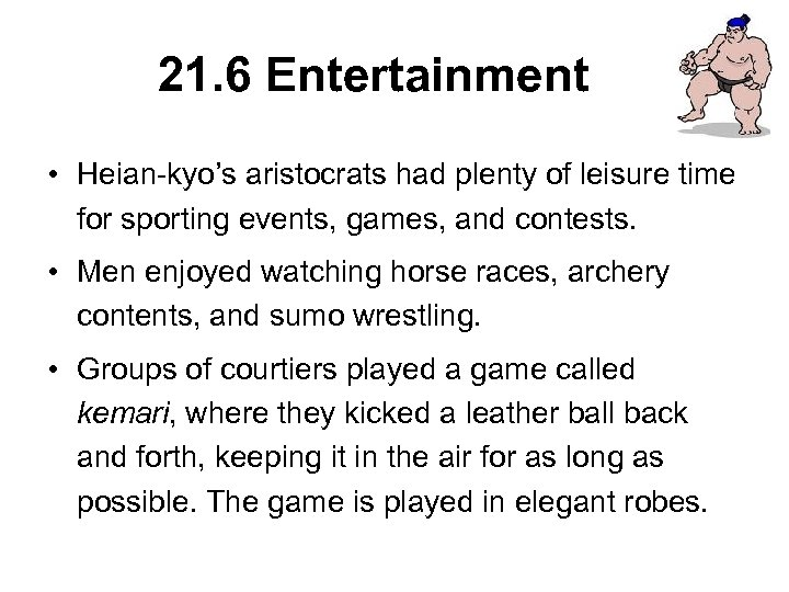 21. 6 Entertainment • Heian-kyo's aristocrats had plenty of leisure time for sporting events,