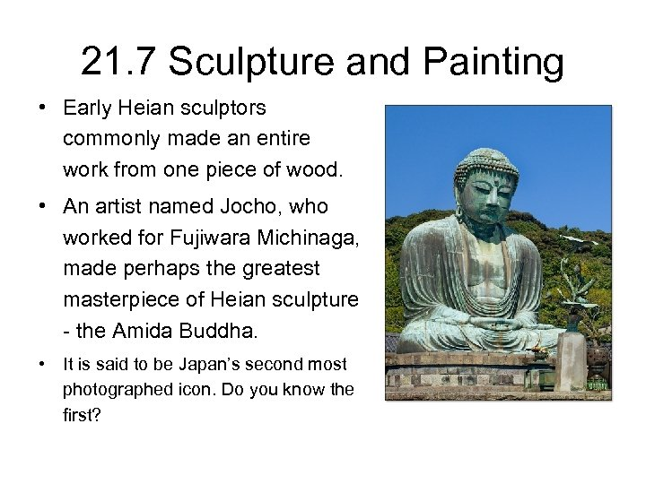 21. 7 Sculpture and Painting • Early Heian sculptors commonly made an entire work