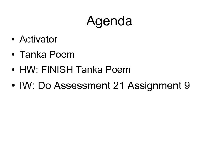 Agenda • Activator • Tanka Poem • HW: FINISH Tanka Poem • IW: Do