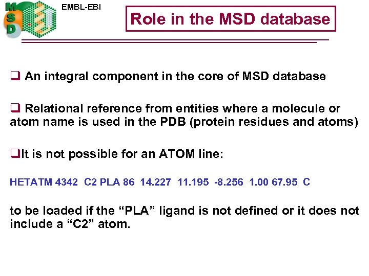 EMBL-EBI Role in the MSD database q An integral component in the core of