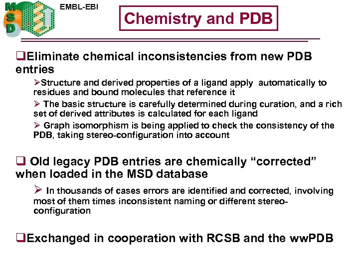 EMBL-EBI Chemistry and PDB q. Eliminate chemical inconsistencies from new PDB entries ØStructure and