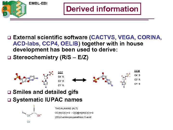 EMBL-EBI q q Derived information External scientific software (CACTVS, VEGA, CORINA, ACD-labs, CCP 4,