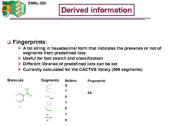 EMBL-EBI Derived information q Fingerprints: Ø A bit string in hexadecimal form that indicates