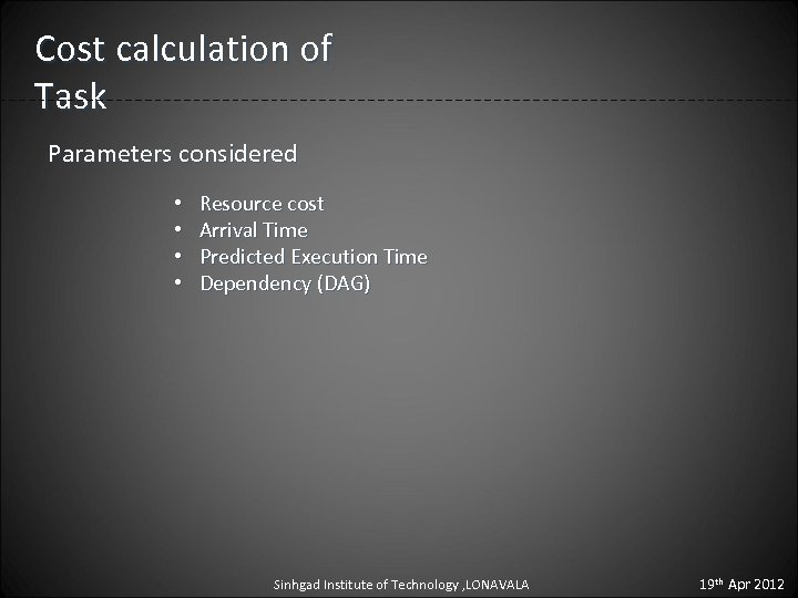 Cost calculation of Task Parameters considered • • Resource cost Arrival Time Predicted Execution