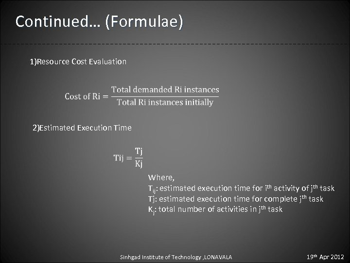 Continued… (Formulae) 1)Resource Cost Evaluation 2)Estimated Execution Time Where, Tij: estimated execution time for