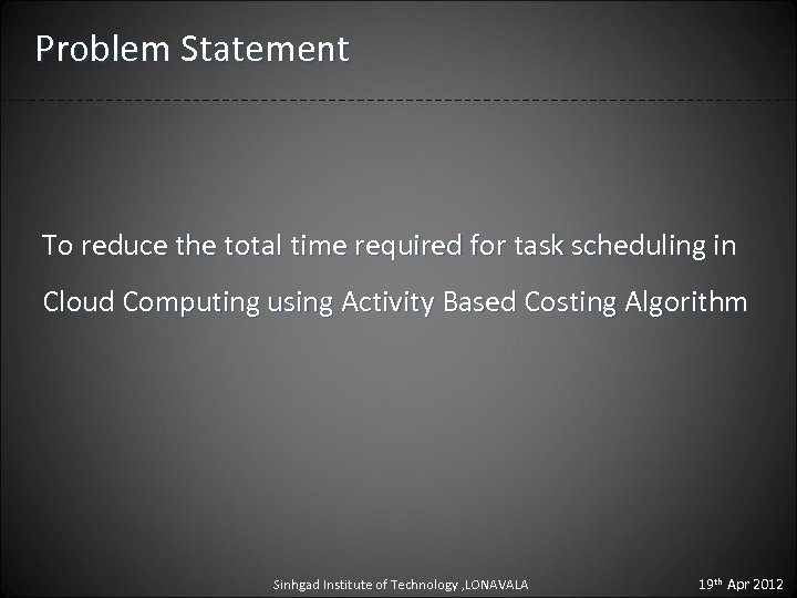 Problem Statement To reduce the total time required for task scheduling in Cloud Computing