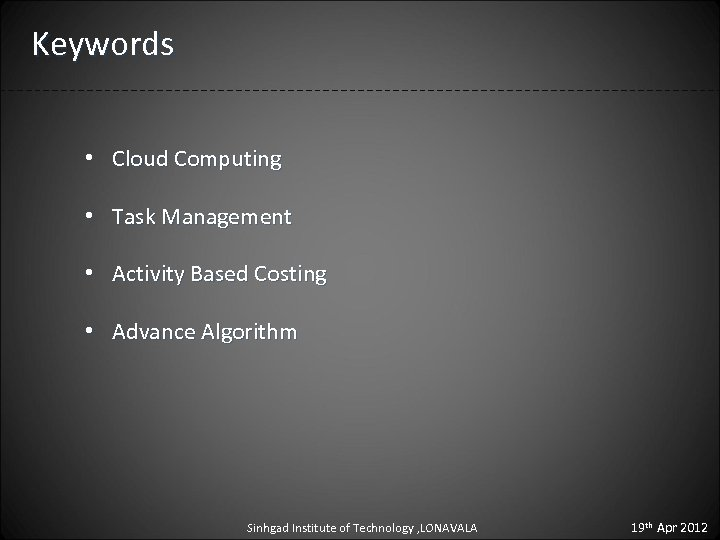 Keywords • Cloud Computing • Task Management • Activity Based Costing • Advance Algorithm