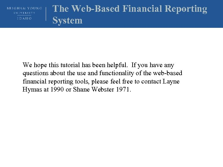 The Web-Based Financial Reporting System We hope this tutorial has been helpful. If you