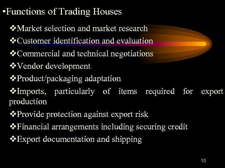 • Functions of Trading Houses v. Market selection and market research v. Customer