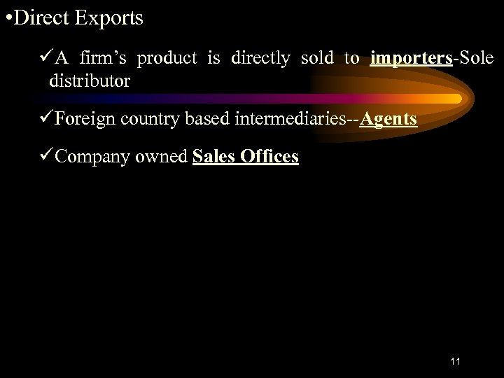 • Direct Exports üA firm's product is directly sold to importers-Sole distributor üForeign