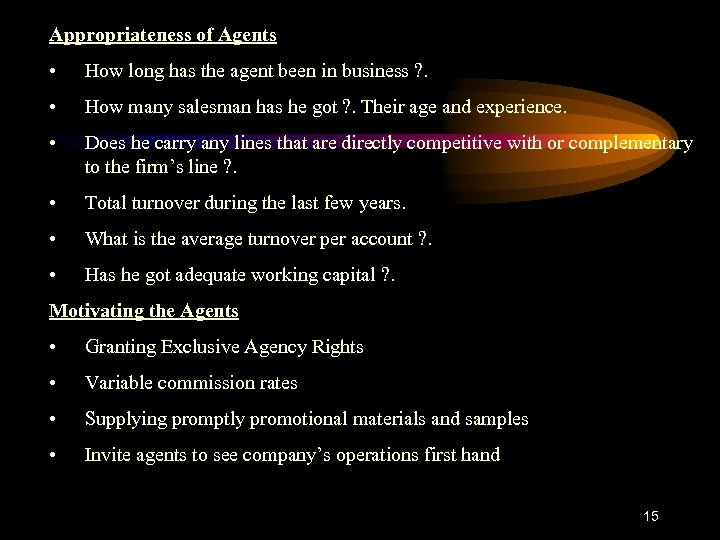 Appropriateness of Agents • How long has the agent been in business ? .