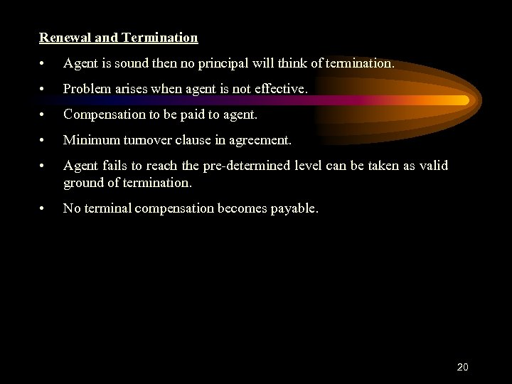 Renewal and Termination • Agent is sound then no principal will think of termination.