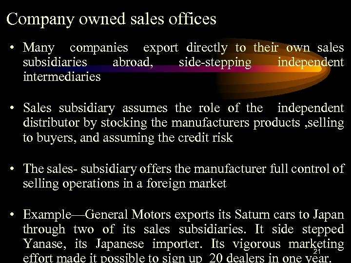 Company owned sales offices • Many companies export directly to their own sales subsidiaries