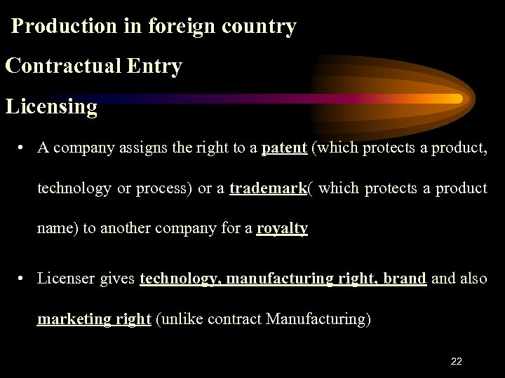 Production in foreign country Contractual Entry Licensing • A company assigns the right