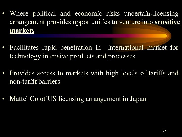 • Where political and economic risks uncertain-licensing arrangement provides opportunities to venture into