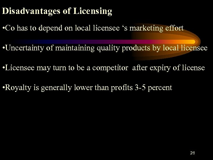 Disadvantages of Licensing • Co has to depend on local licensee 's marketing effort