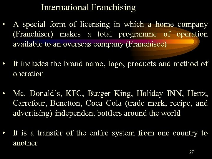 International Franchising • A special form of licensing in which a home company (Franchiser)