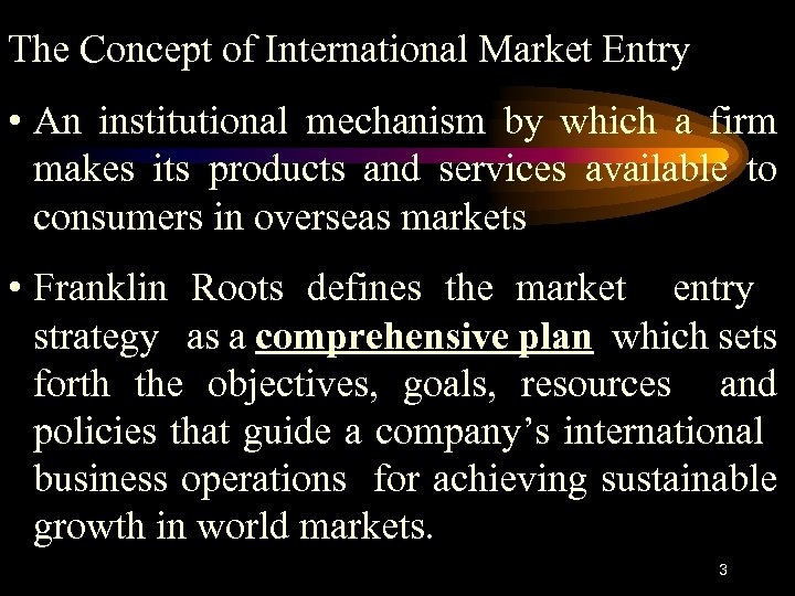 The Concept of International Market Entry • An institutional mechanism by which a firm