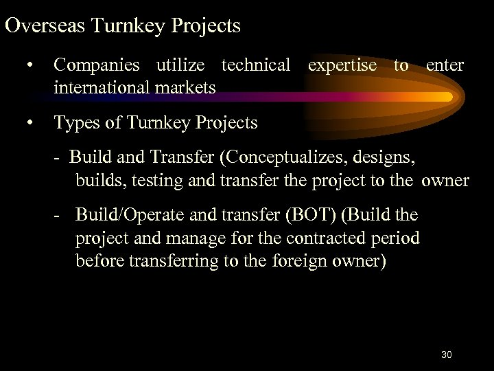 Overseas Turnkey Projects • Companies utilize technical expertise to enter international markets • Types