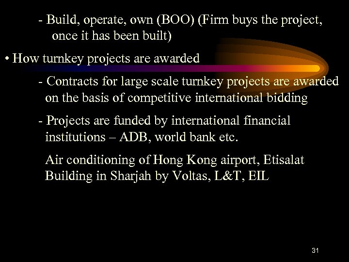 - Build, operate, own (BOO) (Firm buys the project, once it has been built)