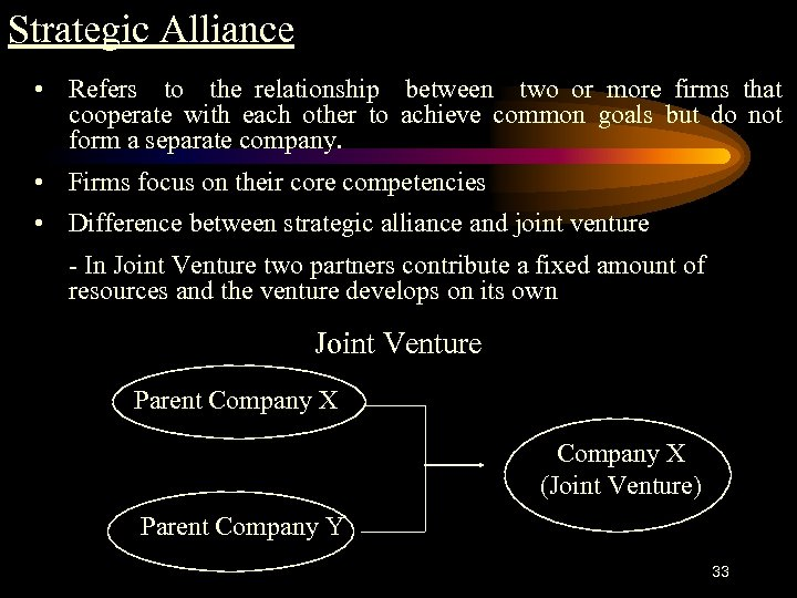 Strategic Alliance • Refers to the relationship between two or more firms that cooperate