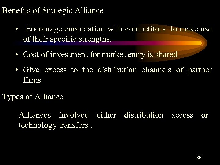 Benefits of Strategic Alliance • Encourage cooperation with competitors to make use of their