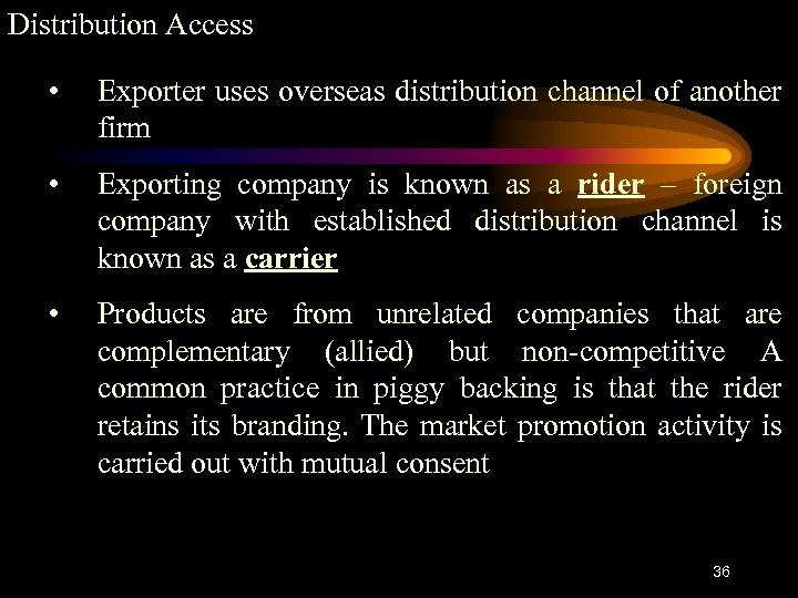 Distribution Access • Exporter uses overseas distribution channel of another firm • Exporting company