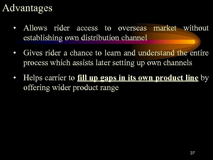 Advantages • Allows rider access to overseas market without establishing own distribution channel •
