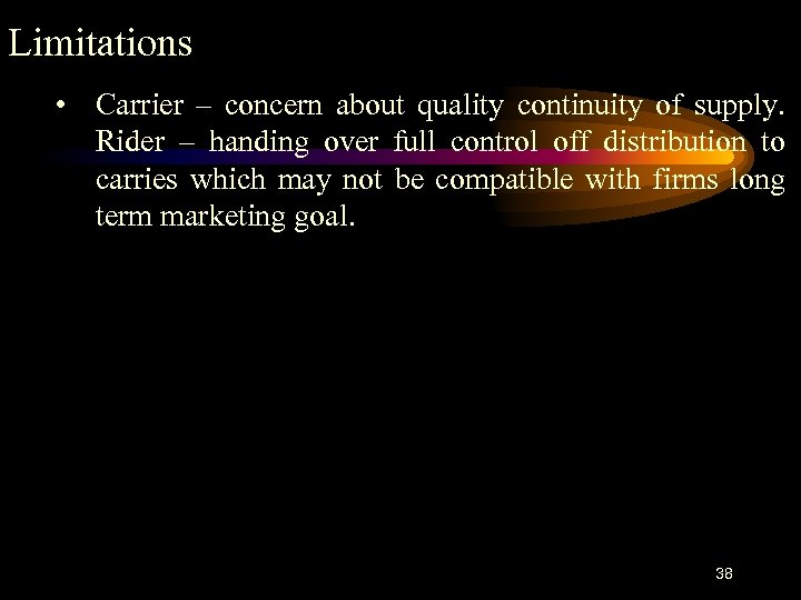 Limitations • Carrier – concern about quality continuity of supply. Rider – handing over