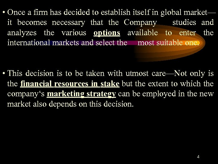 • Once a firm has decided to establish itself in global market— it
