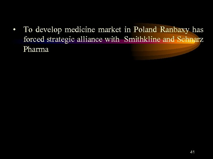 • To develop medicine market in Poland Ranbaxy has forced strategic alliance with