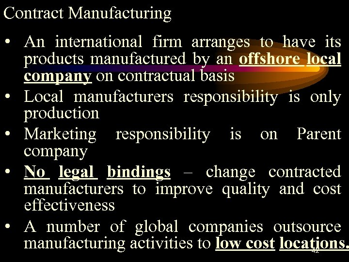 Contract Manufacturing • An international firm arranges to have its products manufactured by an