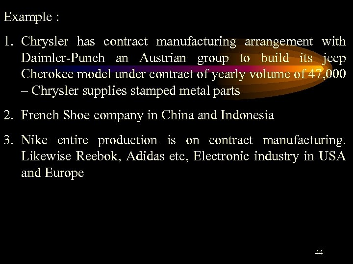 Example : 1. Chrysler has contract manufacturing arrangement with Daimler-Punch an Austrian group to