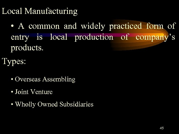 Local Manufacturing • A common and widely practiced form of entry is local production