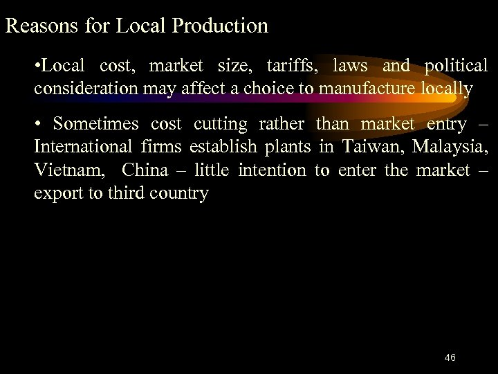 Reasons for Local Production • Local cost, market size, tariffs, laws and political consideration
