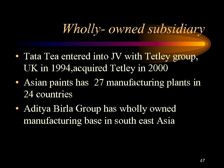 Wholly- owned subsidiary • Tata Tea entered into JV with Tetley group, UK in